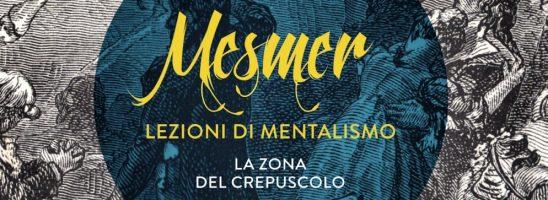 Il ritorno di Mesmer. Un inesauribile bisogno di magia, contro i mentalisti al potere – di Mariano Tomatis