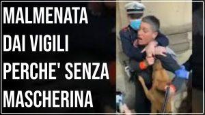 Malmenata dai Vigili perchè Senza Mascherina. Ammanettata e Arrestata. La Dittatura Continua.