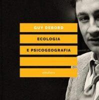 """Vie di fuga dalla prigione del Capitale: Guy Debord, """"Ecologia e psicogeografia"""""""